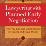 ABA Book | Lawyering with Planned Early Negotiations: How You Can Get Good Results for Clients and Make Money